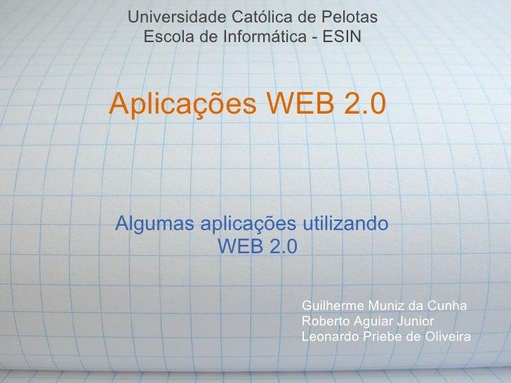 Universidade Católica de Pelotas   Escola de Informática - ESIN    Aplicações WEB 2.0   Algumas aplicações utilizando     ...