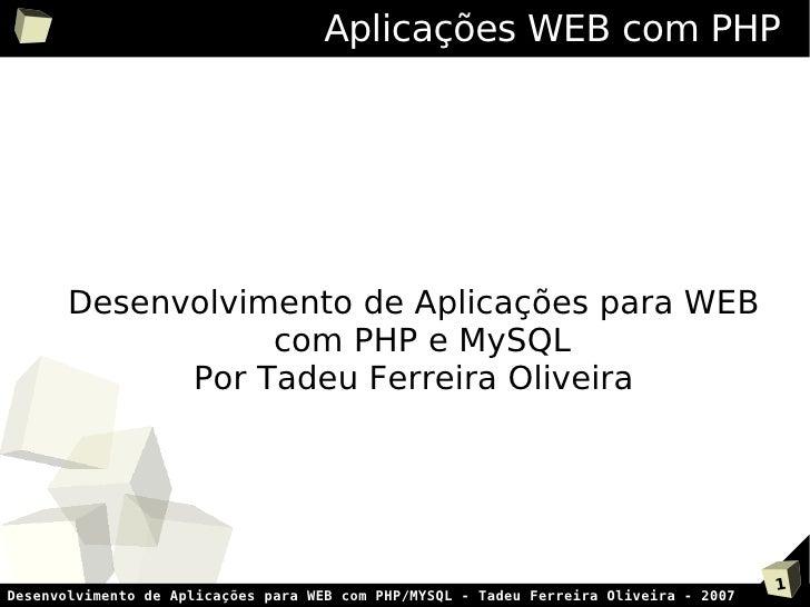 Aplicações WEB com PHP            Desenvolvimento de Aplicações para WEB                   com PHP e MySQL              Po...