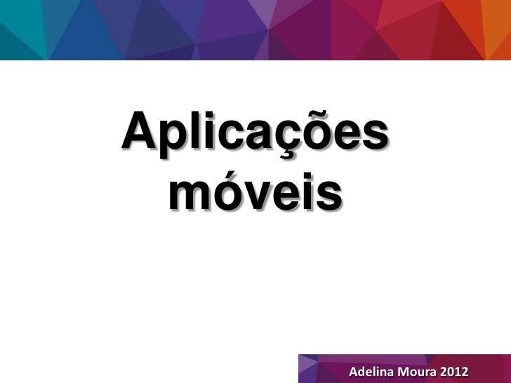 Aplicações móveis        Adelina Moura 2012
