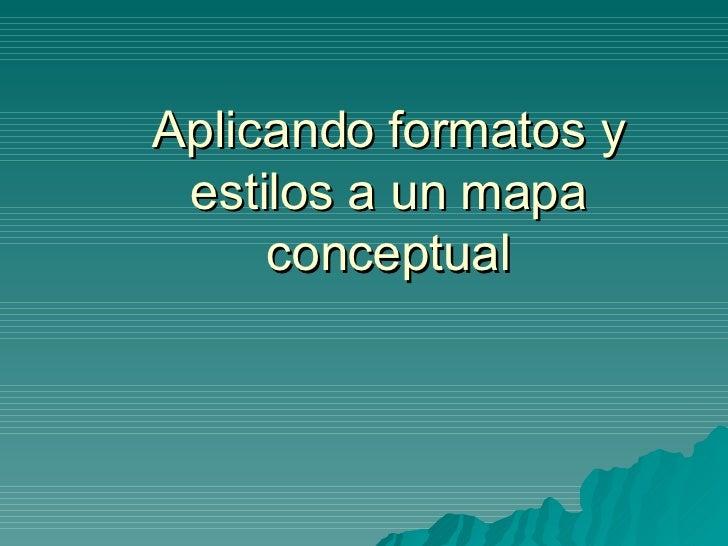 Aplicando Formatos Y Estilos A Un Mapa Conceptual