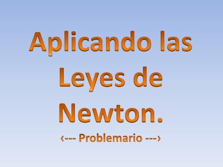 Aplicando las Leyes de Newton - Problemas