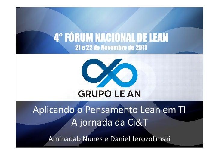 4° FÓRUM NACIONAL DE LEAN                21 e 22 de Novembro de 2011Aplicando o Pensamento Lean em TI       ...