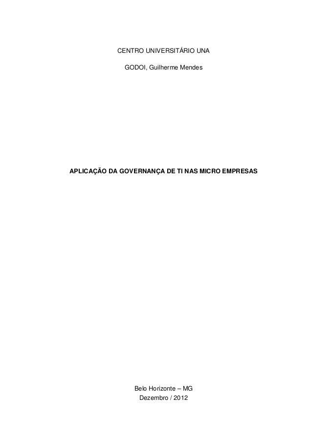 CENTRO UNIVERSITÁRIO UNAGODOI, Guilherme MendesAPLICAÇÃO DA GOVERNANÇA DE TI NAS MICRO EMPRESASBelo Horizonte – MGDezembro...