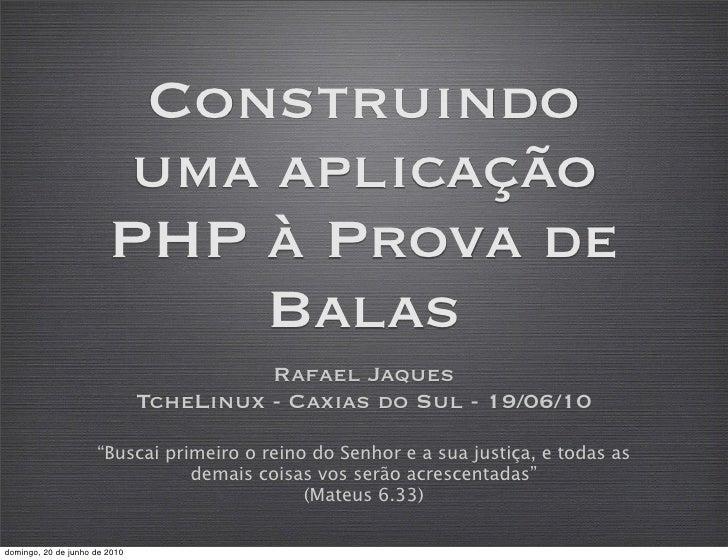 Aplicação php a prova de balas - Rafael Jaques