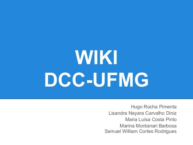 WIKIDCC-UFMG                Hugo Rocha Pimenta     Lisandra Nayara Carvalho Diniz            Maria Luísa Costa Pinto      ...
