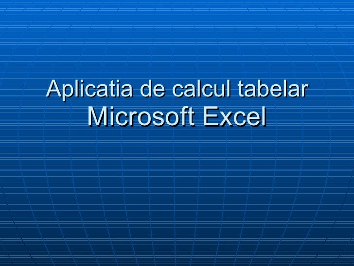 Aplicatia de calcul tabelar  Microsoft Excel