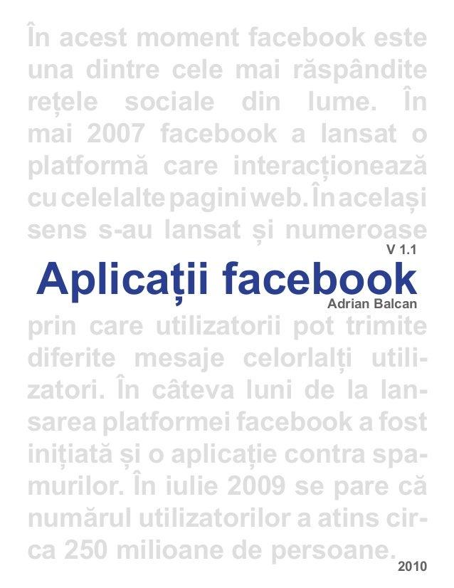 În acest moment facebook esteuna dintre cele mai răspânditerețele sociale din lume. Înmai 2007 facebook a lansat oplatform...