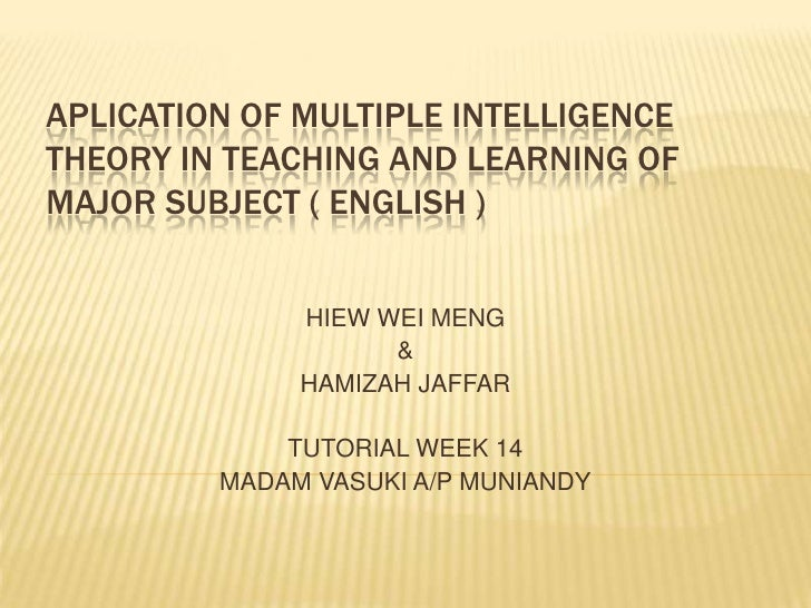 APLICATION OF MULTIPLE INTELLIGENCETHEORY IN TEACHING AND LEARNING OFMAJOR SUBJECT ( ENGLISH )              HIEW WEI MENG ...