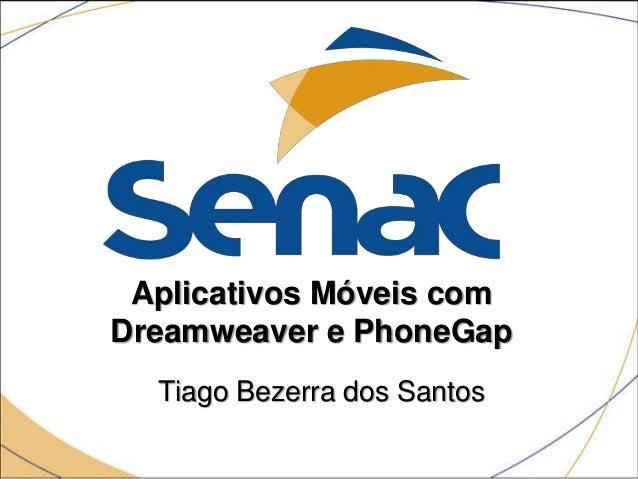 Aplicativos Móveis comDreamweaver e PhoneGapTiago Bezerra dos Santos