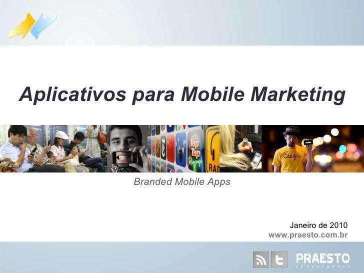 Branded Mobile Apps Aplicativos para Mobile Marketing Janeiro de 2010 www.praesto.com.br