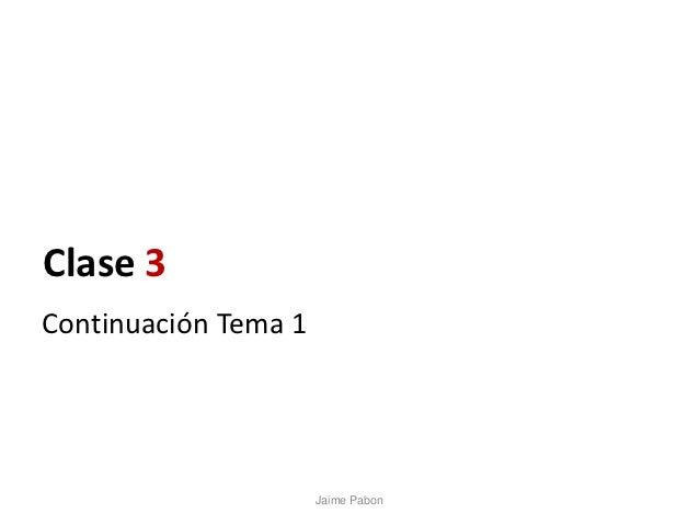 Clase 3Continuación Tema 1                      Jaime Pabon