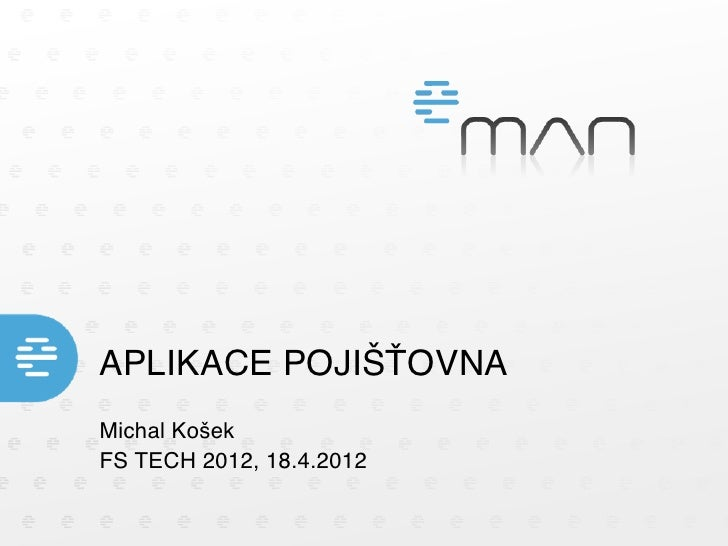 APLIKACE POJIŠŤOVNAMichal KošekFS TECH 2012, 18.4.2012