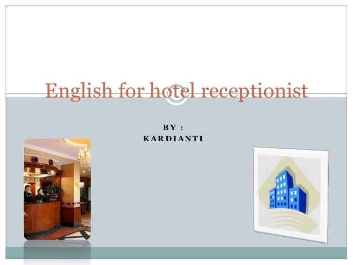 English for hotel receptionist              BY :           KARDIANTI