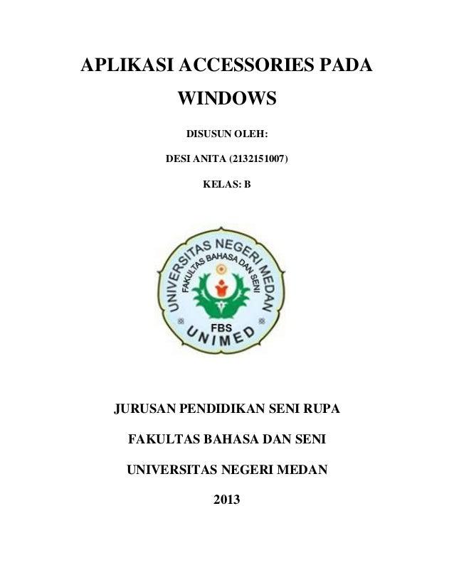 APLIKASI ACCESSORIES PADA WINDOWS DISUSUN OLEH: DESI ANITA (2132151007) KELAS: B JURUSAN PENDIDIKAN SENI RUPA FAKULTAS BAH...