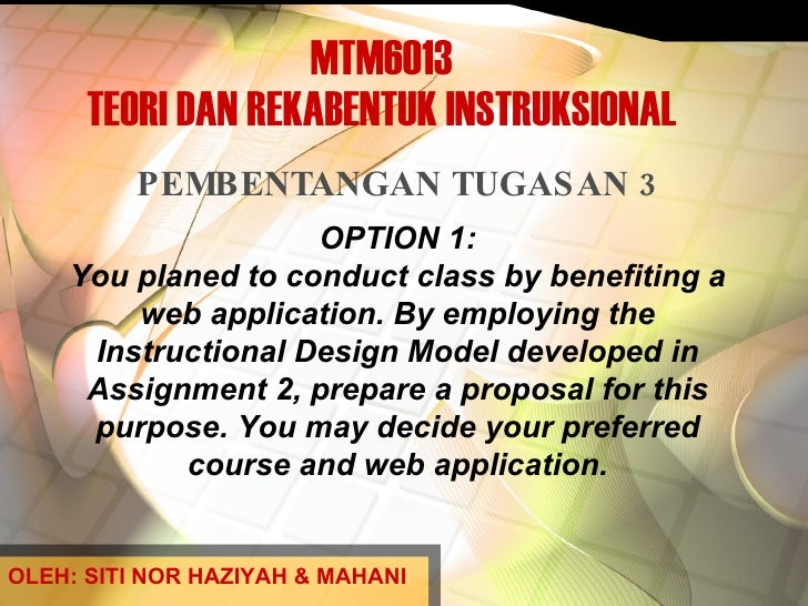 MTM6013 TEORI DAN REKABENTUK INSTRUKSIONAL PEMBENTANGAN TUGASAN 3 OPTION 1: You planed to conduct class by benefiting a we...