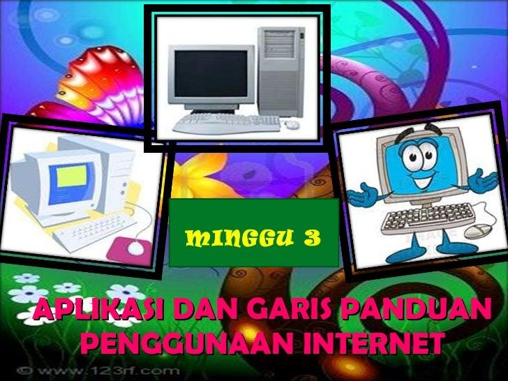 APLIKASI DAN GARIS PANDUAN PENGGUNAAN INTERNET MINGGU 3