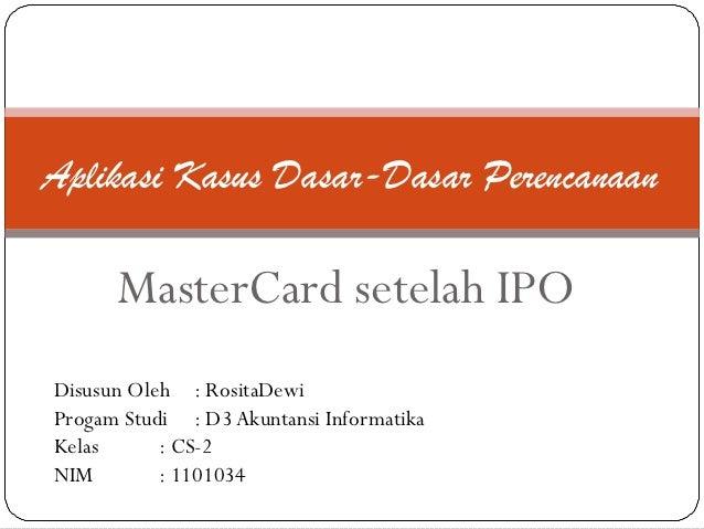 Aplikasi Kasus Dasar-Dasar Perencanaan      MasterCard setelah IPODisusun Oleh : RositaDewiProgam Studi : D3 Akuntansi Inf...