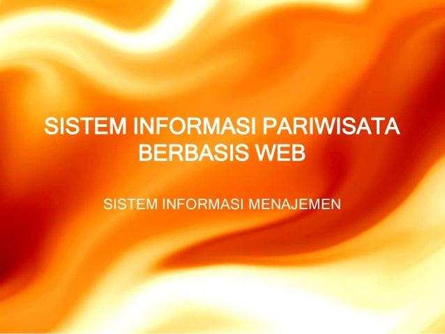 SISTEM INFORMASI PARIWISATA        BERBASIS WEB    SISTEM INFORMASI MENAJEMEN