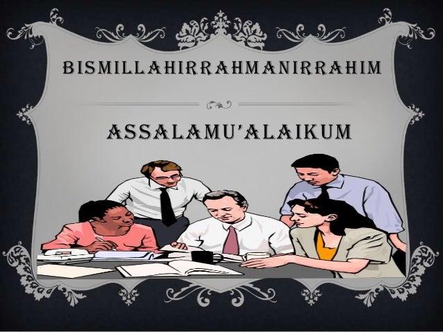 BISMILLAHIRRAHMANIRRAHIMASSALAMU'ALAIKUM