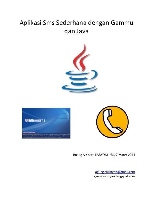 Aplikasi Sms Sederhana dengan Gammu dan Java  Ruang Assisten LABKOM UBL, 7 Maret 2014  agung.sulistyan@gmail.com agungsuli...