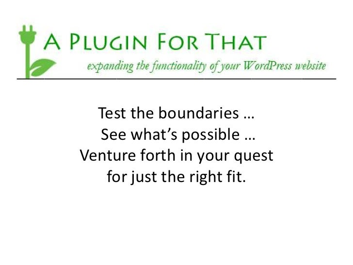 Test the boundaries …  See what's possible …Venture forth in your quest   for just the right fit.