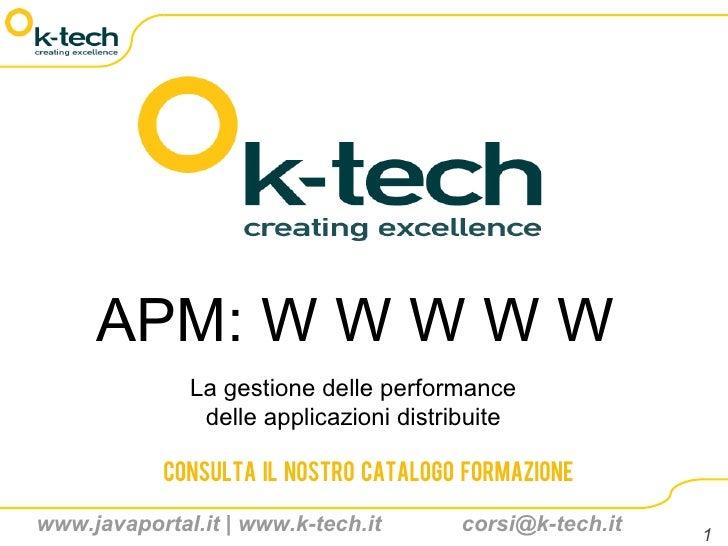 APM: W W W W W               La gestione delle performance                delle applicazioni distribuite              Cons...