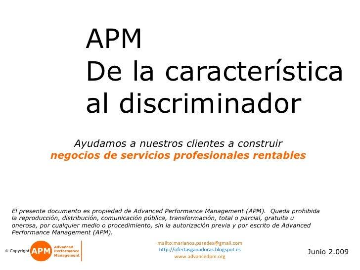 APM  De la característica al discriminador Junio 2.009 El presente documento es propiedad de Advanced Performance Manageme...