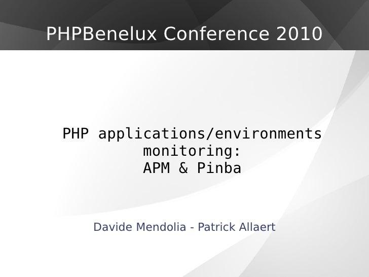 PHP applications/environments monitoring: APM & Pinba DavideMendolia - PatrickAllaert PHPBenelux Conference 2010