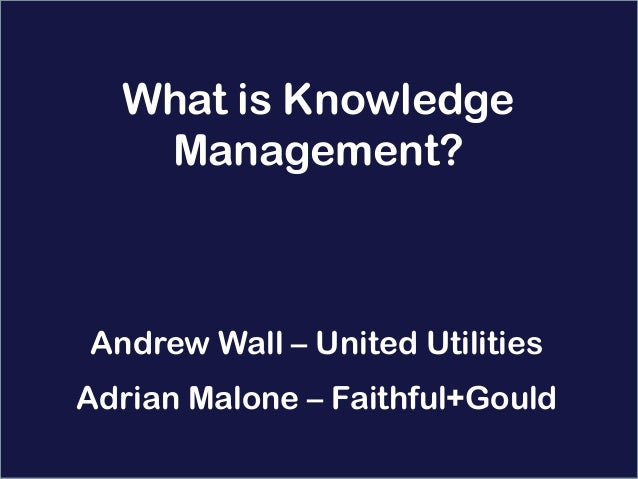 Insert your image in the master slide  What is Knowledge   Management?Andrew Wall – United UtilitiesAdrian Malone – Faithf...