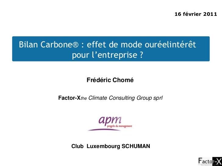 16 février 2011Bilan Carbone® : effet de mode ouréelintérêt             pour l'entreprise ?                    Frédéric Ch...