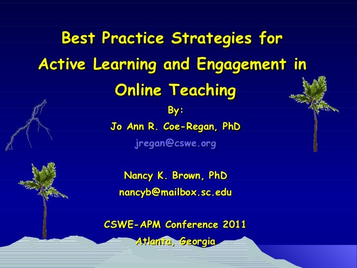 Best Practice Strategies for  Active Learning and Engagement in  Online Teaching By: Jo Ann R. Coe-Regan, PhD [email_addre...