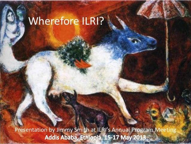 Wherefore ILRI?