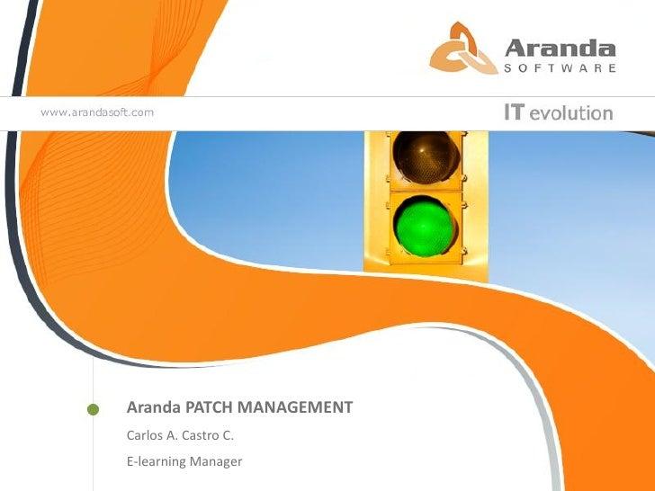 John AngelPATCH MANAGEMENT ArandaPresentación Página WEB Carlos A. Castro C.Brand Specialist E-learning Manager