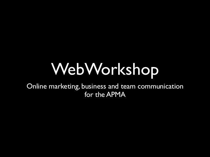 WebWorkshopOnline marketing, business and team communication                   for the APMA