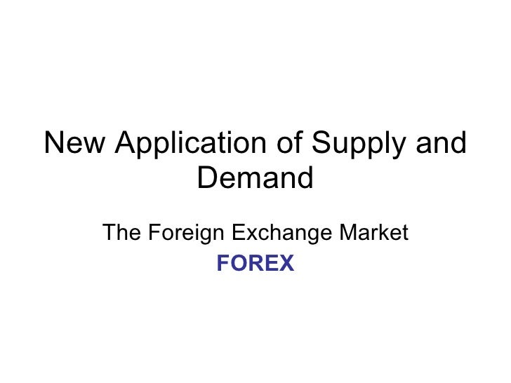 New Application of Supply and Demand The Foreign Exchange Market FOREX