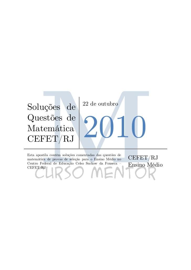 22 de outubroSoluções de                                 2010Questões deMatemáticaCEFET/RJEsta apostila contém soluções co...