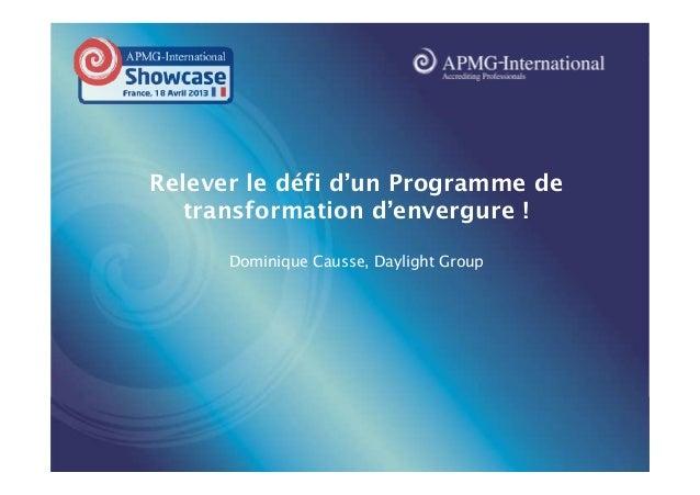www.apmg-international.com  Relever le défi d'un Programme de transformation d'envergure ! Dominique Causse, Daylight Grou...