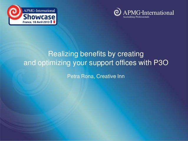 Apmg2013 realizing benefits by creating and optimizing your support offices with p3 o