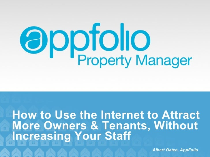 How to Use the Internet to Attract More Owners & Tenants, Without Increasing Your Staff Albert Oaten, AppFolio