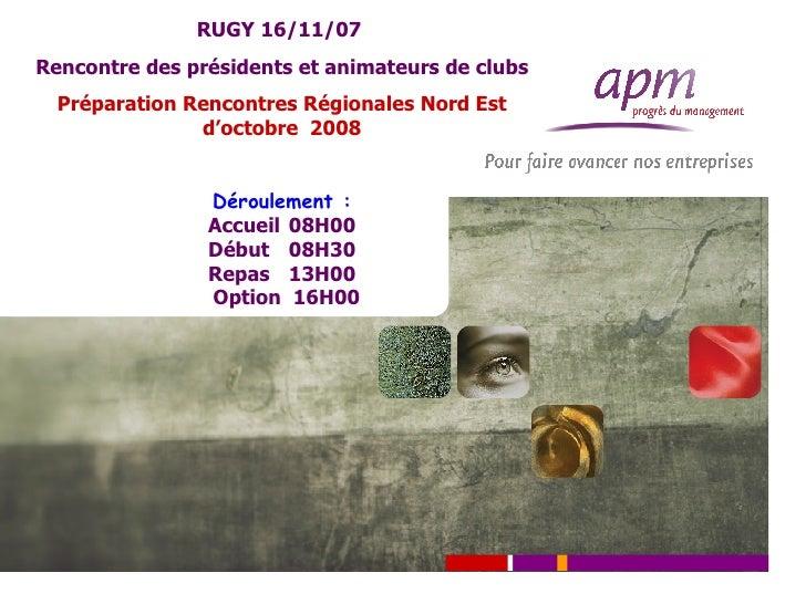 RUGY 16/11/07  Rencontre des présidents et animateurs de clubs Préparation Rencontres Régionales Nord Est d'octobre  2008 ...