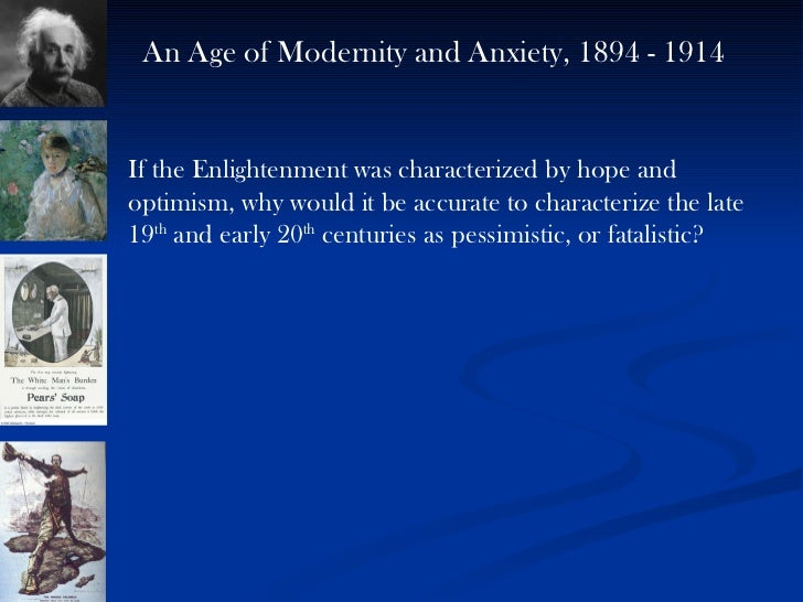 If the Enlightenment was characterized by hope and optimism, why would it be accurate to characterize the late 19 th  and ...
