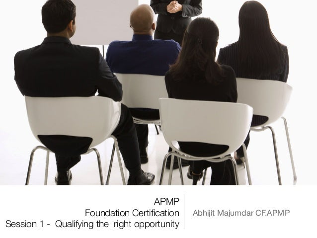 APMP Foundation Certification Session 1 - Qualifying the right opportunity Abhijit Majumdar CF.APMP