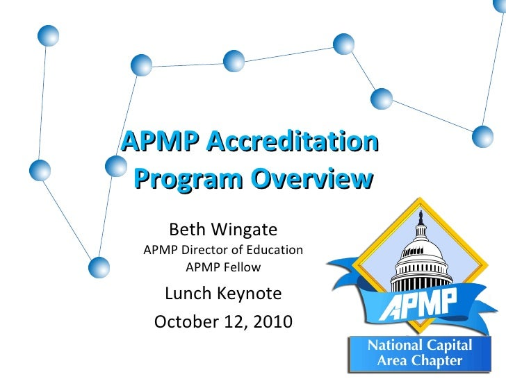 APMP Accreditation  Program Overview Beth Wingate APMP Director of Education APMP Fellow Lunch Keynote October 12, 2010