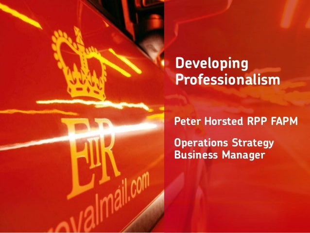 Developing Professionalism Peter Horsted RPP FAPM Operations Strategy Business Manager