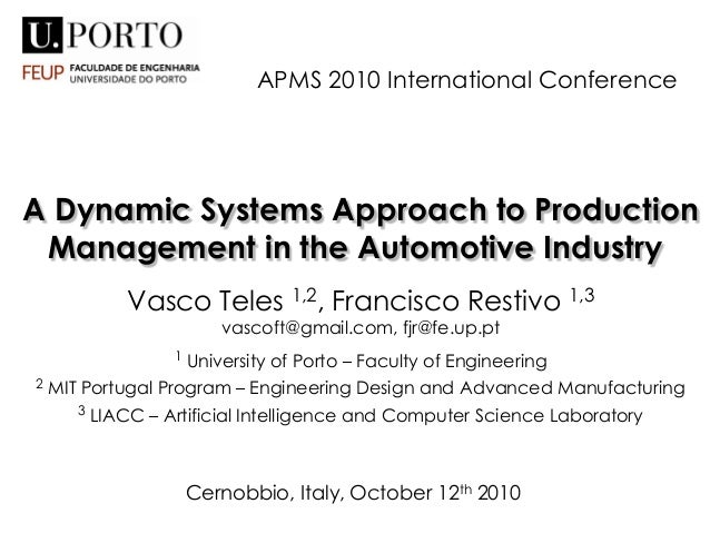A Dynamic Systems Approach to ProductionManagement in the Automotive IndustryVasco Teles 1,2, Francisco Restivo 1,3vascoft...