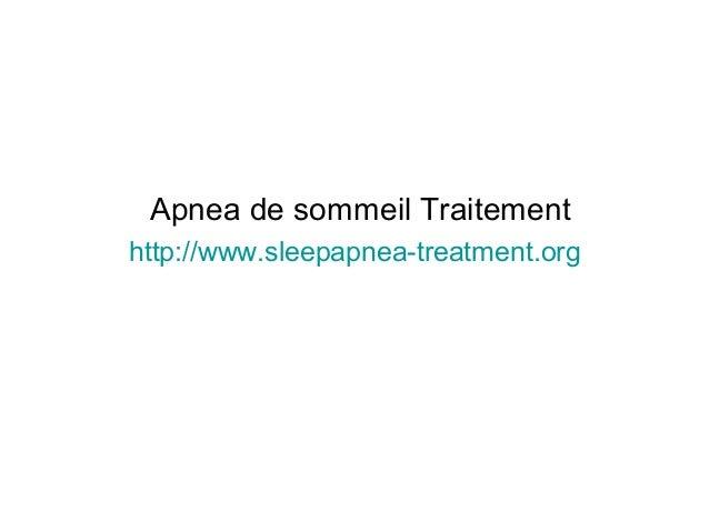 Apnea de sommeil Traitement http://www.sleepapnea-treatment.org