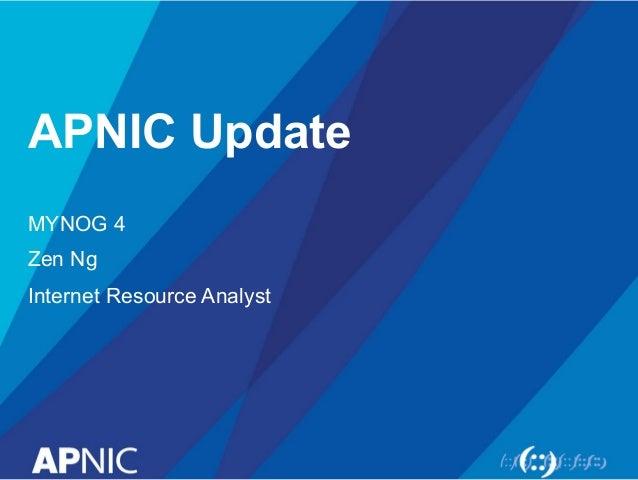 APNIC Update MYNOG 4 Zen Ng Internet Resource Analyst