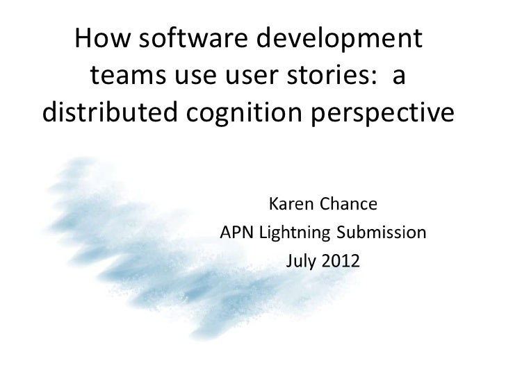 How software development    teams use user stories: adistributed cognition perspective