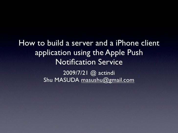 How to build a server and a iPhone client    application using the Apple Push          Notification Service             200...