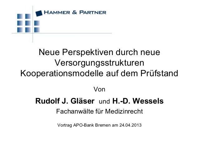 VonRudolf J. Gläser und H.-D. WesselsFachanwälte für MedizinrechtVortrag APO-Bank Bremen am 24.04.2013Neue Perspektiven du...